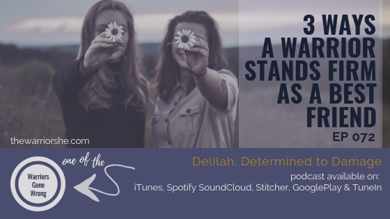 3 Warrior Ways to Stand Firm as a Best Friend {Ep 072}