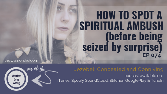 How to Spot a Spiritual Ambush (before being seized by surprise) {Ep 074}