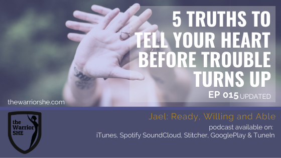 5 Truths to Tell Your Heart Before Trouble Turns Up {Ep.015 updated}