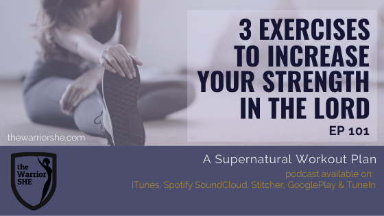 3 Exercises to Increase Your Strength in the Lord {Ep.101}
