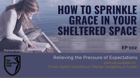 How to Sprinkle Grace in Your Sheltered Space {Ep 102}