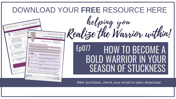 077.How to Become a Bold Warrior in a Season of Stuckness_Resource